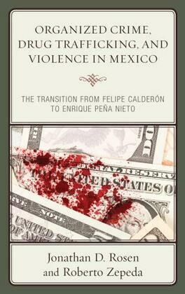 Organized Crime, Drug Trafficking, and Violence in Mexico: The Transition from Felipe Calderón to Enrique Peña Nieto