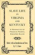 Slave Life in Virginia and Kentucky: A Narrative by Francis Fedric, Escaped Slave