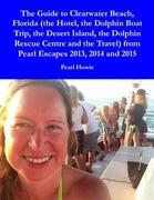 The Guide to Clearwater Beach, Florida (the Hotel, the Dolphin Boat Trip, the Desert Island, the Dolphin Rescue Centre and the Travel) from Pearl Esca