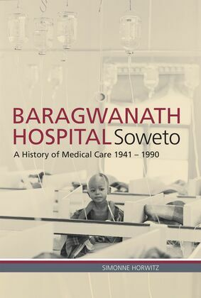Baragwanath Hospital, Soweto: A History of Medical Care 1941-1990