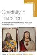 Creativity in Transition: Politics and Aesthetics of Cultural Production Across the Globe