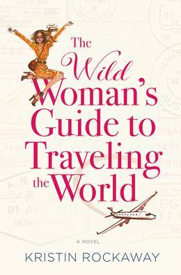 The Wild Woman's Guide to Traveling the World