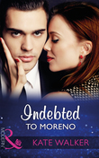 Indebted To Moreno (Mills & Boon Modern)