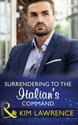 Surrendering To The Italian's Command (Mills & Boon Modern)