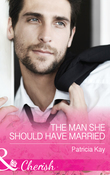 The Man She Should Have Married (Mills & Boon Cherish) (The Crandall Lake Chronicles, Book 3)