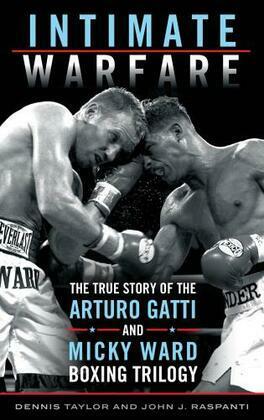Intimate Warfare: The True Story of the Arturo Gatti and Micky Ward Boxing Trilogy