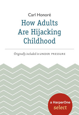 How Adults Are Hijacking Childhood: A HarperOne Select