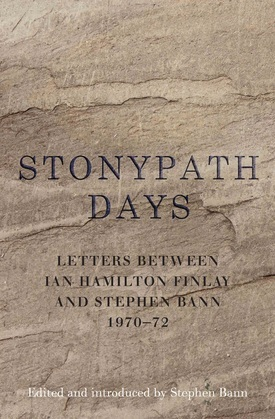 Stonypath Days: Letters between Ian Hamilton Finlay and Stephen Bann 1970-72