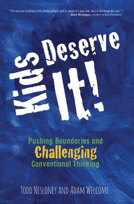 Kids Deserve It: Pushing Boundaries and Challenging Conventional Thinking