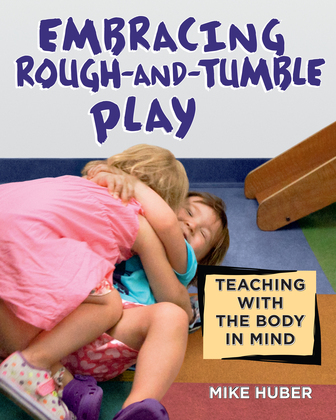 Embracing Rough-and-Tumble Play: Teaching with the Body in Mind