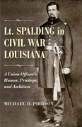 Lt. Spalding in Civil War Louisiana: A Union Officer's Humor, Privilege, and Ambition