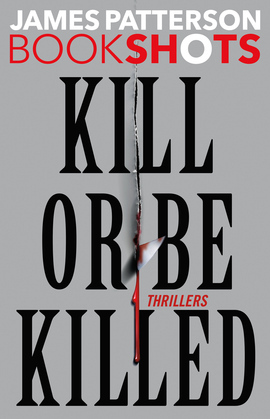 Kill or Be Killed: 4 BookShots Thrillers