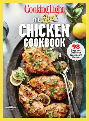 COOKING LIGHT The Best Chicken Cookbook: 98 Easy and Delicious Weeknight Dinners