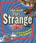 TIME for Kids That's Strange But True: The World's Most Astonishing Facts And Records