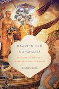 Reading the Mahavamsa: The Literary Aims of a Theravada Buddhist History