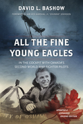 All the Fine Young Eagles: In the Cockpit with Canada's Second World War Fighter Pilots