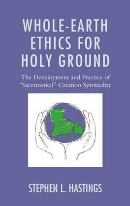 """Whole-Earth Ethics for Holy Ground: The Development and Practice of """"Sacramental"""" Creation Spirituality"""
