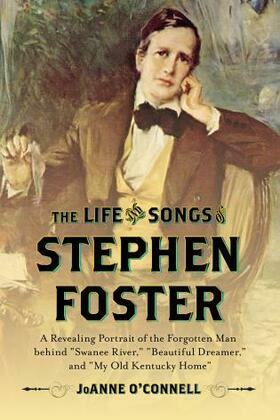 "The Life and Songs of Stephen Foster: A Revealing Portrait of the Forgotten Man Behind ""Swanee River,"" ""Beautiful Dreamer,"" and ""My Old Kentucky Home"""