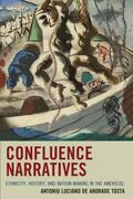 Confluence Narratives: Ethnicity, History, and Nation-Making in the Americas