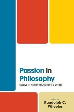 Passion in Philosophy: Essays in Honor of Alphonso Lingis