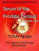 Junior Earplug Adventures: Return of the Prodigal Earplug Volume One
