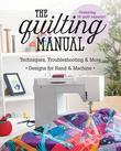 The Quilting Manual: Techniques, Troubleshooting & More - Designs for Hand & Machine