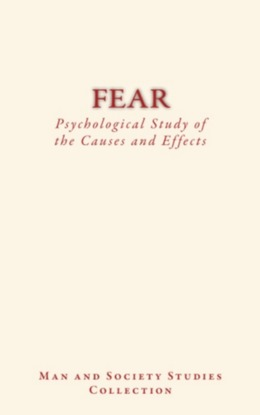Fear : Psychological Study of the Causes and Effects