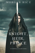 Knight, Heir, Prince (Of Crowns and Glory--Book 3)