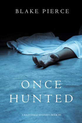 Once Hunted (A Riley Paige Mystery--Book 5)