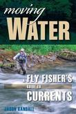 Moving Water: A Fly Fisher's Guide to Currents