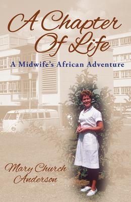 A Chapter Of Life: A Midwife's African Adventure