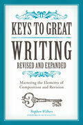 Keys to Great Writing Revised and Expanded: Mastering the Elements of Composition and Revision