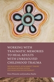 Working with Traumatic Memories to Heal Adults with Unresolved Childhood Trauma: Neuroscience, Attachment Theory and Pesso Boyden System Psychomotor P