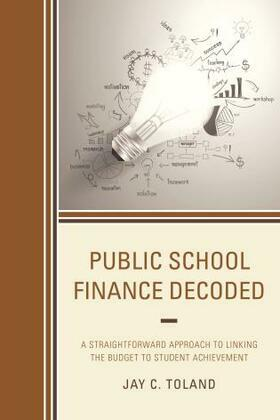 Public School Finance Decoded: A Straightforward Approach to Linking the Budget to Student Achievement