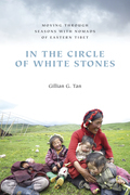 In the Circle of White Stones: Moving through Seasons with Nomads of Eastern Tibet