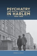 Psychiatry and Racial Liberalism in Harlem, 1936-1968