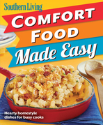 Southern Living Comfort Food Made Easy: Hearty Homestyle Dishes For Busy Cooks
