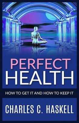 Perfect Health - How to get it and how to keep it
