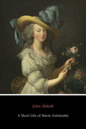 A Short Life of Marie Antoinette