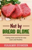 Not by bread alone - Eating meat and fat for stay Lean and Healthy