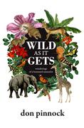 Wild as It Gets: Wanderings of a bemused naturalist