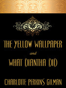 """The Yellow Wallpaper and """"What Diantha Did"""""""