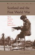 Scotland and the First World War: Myth, Memory, and the Legacy of Bannockburn