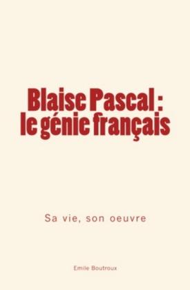 Blaise Pascal, le génie français