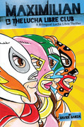 Maximilian and the Lucha Libre Club: A Bilingual Lucha Libre Thriller