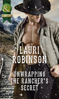 Unwrapping The Rancher's Secret (Mills & Boon Historical)
