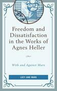 Freedom and Dissatisfaction in the Works of Agnes Heller: With and against Marx