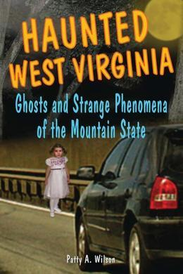 Haunted West Virginia: Ghosts and Strange Phenomena of the Mountain State