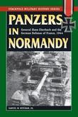 Panzers in Normandy: General Hans Eberbach and the German Defense of France, 1944