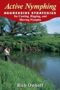 Active Nymphing: Aggressive Strategies for Casting, Rigging, and Moving the Nymph